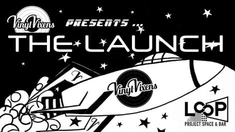 Vinyl Vixens presents The Launch May 27th 2016