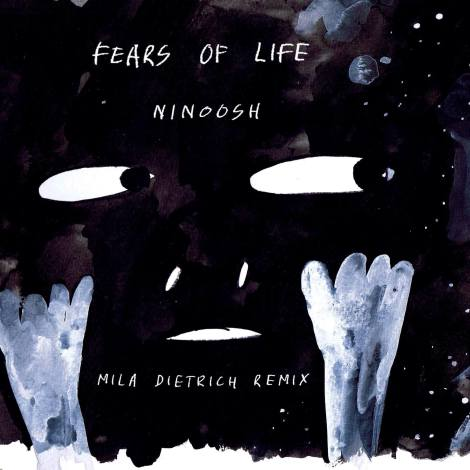 Fears Of Life - Ninoosh (Mila Dietrich Remix)