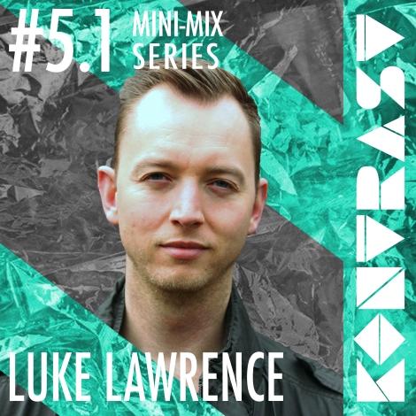KONTRAST Mini-Mix #5.1 - LUKE LAWRENCE